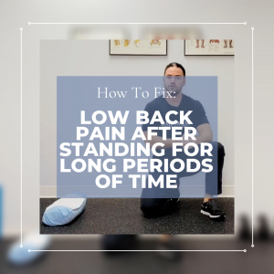 How To Fix: Low Back Pain After Standing For Long Periods Of Time